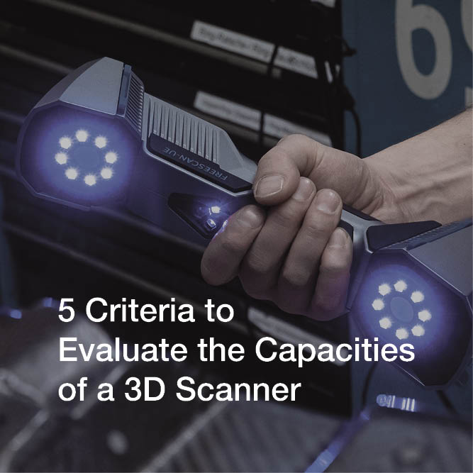 5 Criteria to Evaluate the Capacities of a 3D Scanner